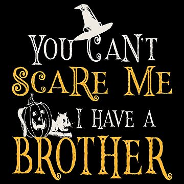 You Can't Scare Me, I Have A Brother - Halloween by SmartStyle