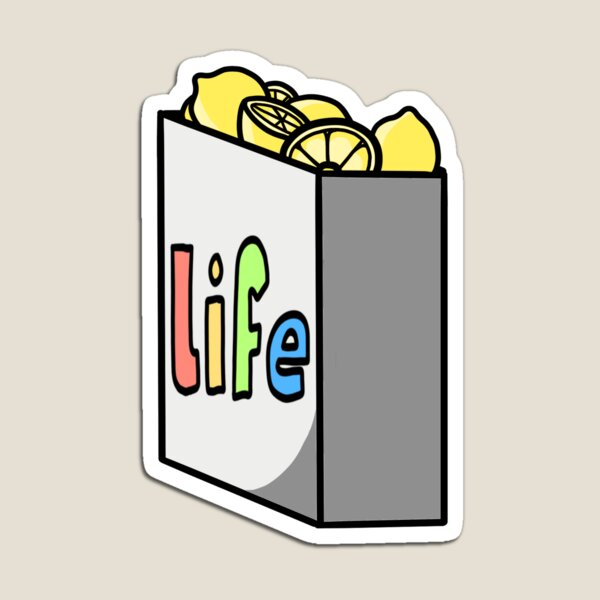 well, when life gives you lemons! Magnet