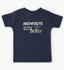 Architects know better birthday and any anniversary gift Kids T-Shirt