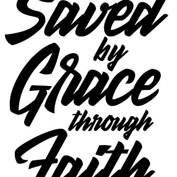 Saved by grace through faith by CarbonClothing