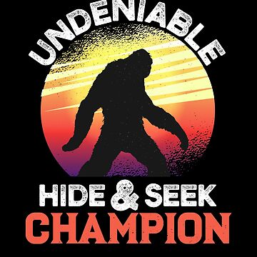 Undeniable Hide And Seek Champion Bigfoot Sasquatch Yeti Design by UGRcollection