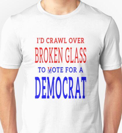 Crawl Over Broken Glass to Vote DEM Tshirt T-Shirt
