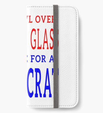 Crawl Over Broken Glass to Vote DEM Tshirt iPhone Wallet