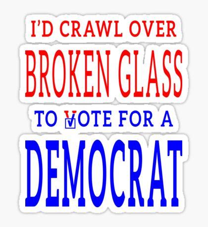 Crawl Over Broken Glass to Vote DEM Tshirt Sticker