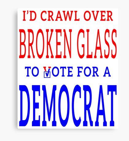 Crawl Over Broken Glass to Vote DEM Tshirt Canvas Print