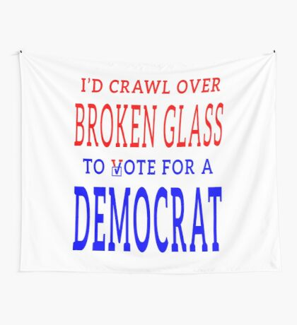 Crawl Over Broken Glass to Vote DEM Tshirt Wall Tapestry