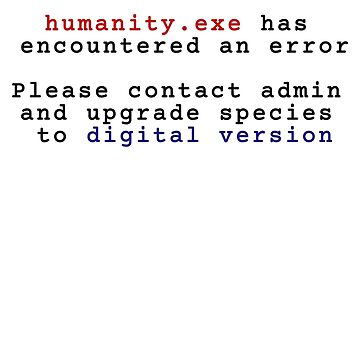Humanity.exe has encountered an error by jpdailing