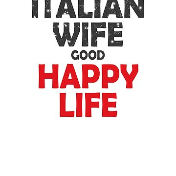 Italian Wife good Happy Life. by ramirodiz