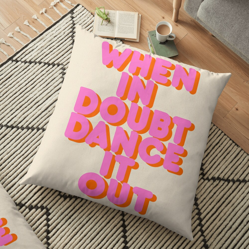 When in doubt dance it out! typography artwork Floor Pillow