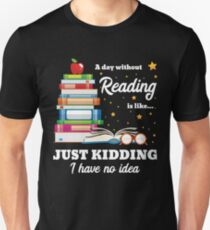 A Day Without Reading Shirt Unisex T-Shirt