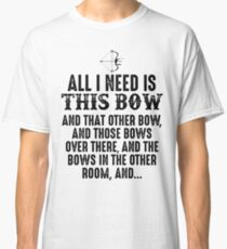 All I need is this bow and that other bow. Classic T-Shirt