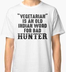 Vegetarian is an old indian word for bad hunter. Classic T-Shirt