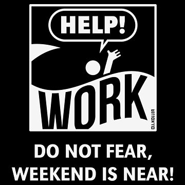 Do Not Fear, Weekend Is Near! (Friday / Work / White) by MrFaulbaum