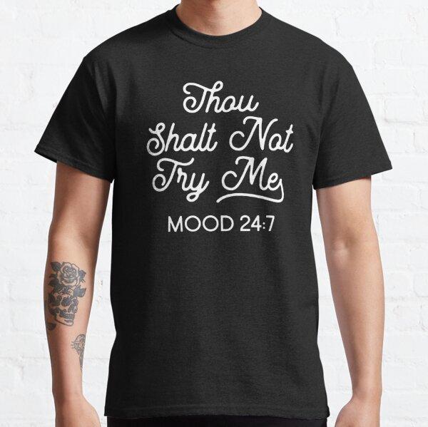 Thou Shalt Not Try Me Mood 24:7 Classic T-Shirt