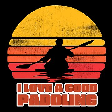 Kayaking Funny Design - I Love A Good Paddling by kudostees