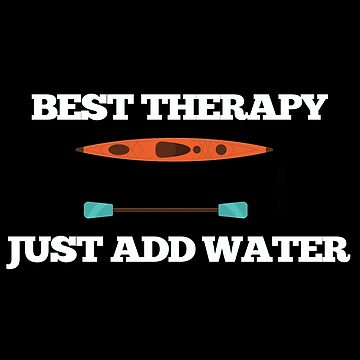 Kayaking Funny Design - Best Therapy Just Add Water  by kudostees