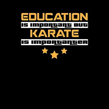 Education Is Important But Karate Is  Importanter #Karate  by handcraftline