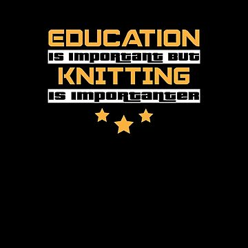 Education Is Important But knitting Is  Importanter #knitting  by handcraftline
