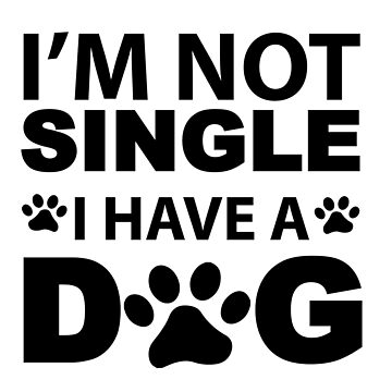 Cute Dog - I Am Not Single I Have A Dog Funny Dating Relationships Puppy Dog by LoveAndSerenity