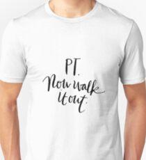PT - now walk it out Unisex T-Shirt