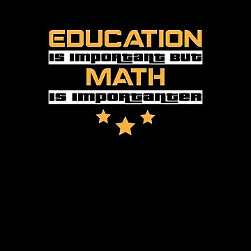 Education Is Important But math Is  Importanter #math  by handcraftline