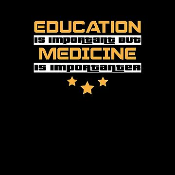 Education Is Important But Medicine Is  Importanter #Medicine  by handcraftline