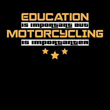 Education Is Important But motorcycling Is  Importanter #motorcycling  by handcraftline