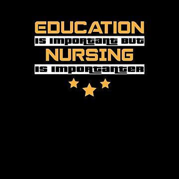 Education Is Important But Nursing Is  Importanter #Nursing  by handcraftline