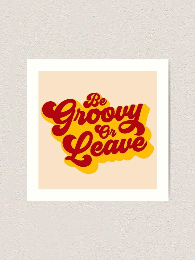 Alternate view of BE GROOVY OR LEAVE Art Print