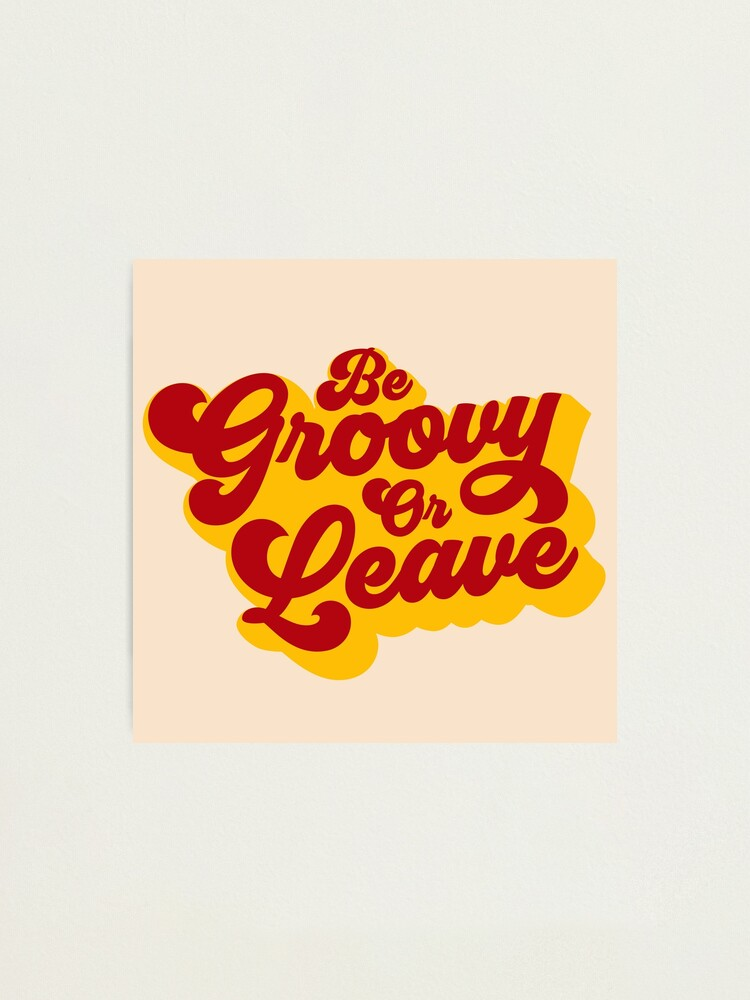 Alternate view of BE GROOVY OR LEAVE Photographic Print