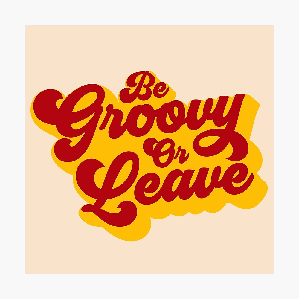 BE GROOVY OR LEAVE Photographic Print