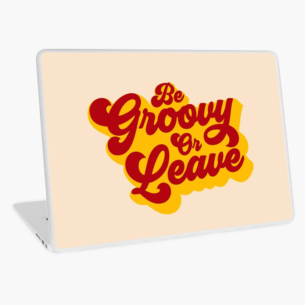 BE GROOVY OR LEAVE Laptop Skin