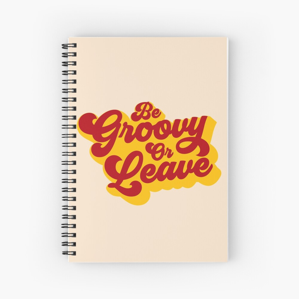 BE GROOVY OR LEAVE Spiral Notebook