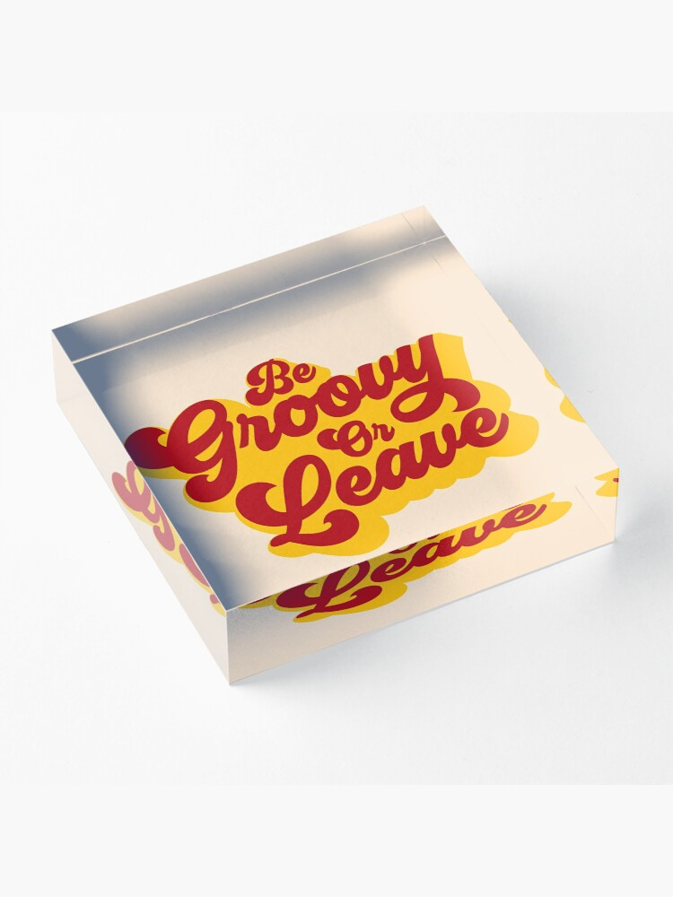 Alternate view of BE GROOVY OR LEAVE Acrylic Block