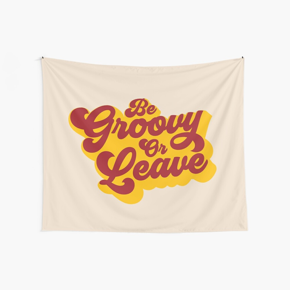 BE GROOVY OR LEAVE Wall Tapestry
