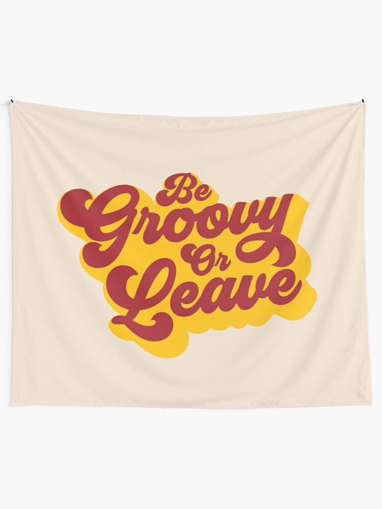 Alternate view of BE GROOVY OR LEAVE Tapestry
