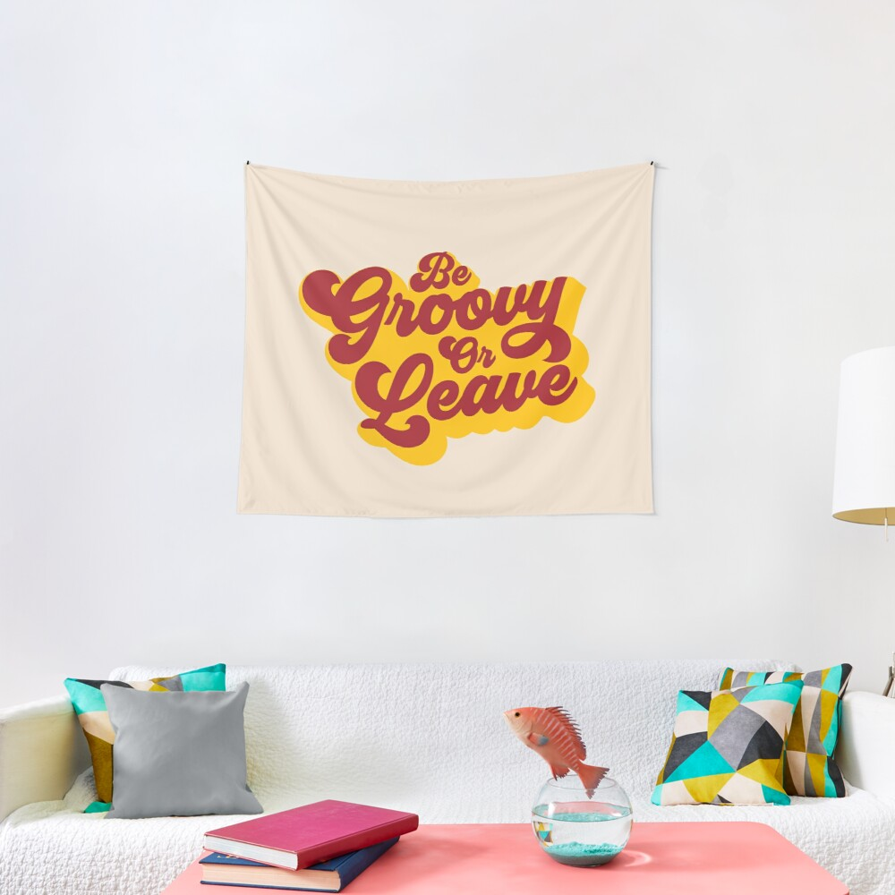 BE GROOVY OR LEAVE Tapestry