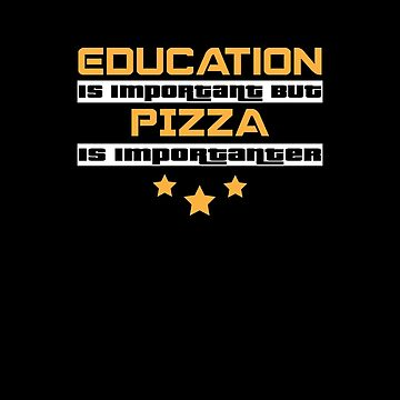 Education Is Important But Pizza Is  Importanter #Pizza  by handcraftline