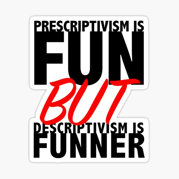 Prescriptivism vs. Descriptivism Sticker
