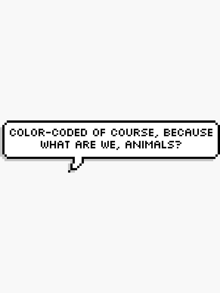 Color-Coated, of course, because what are we, Animals? by StarrTechKiwi