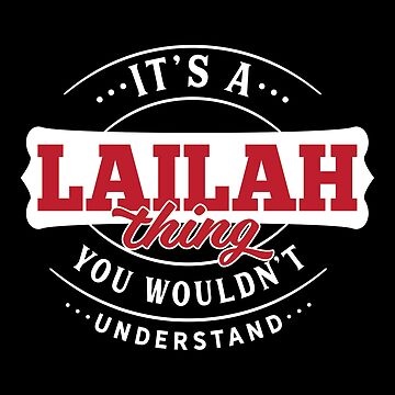 It's a LAILAH Thing You Wouldn't Understand by wantneedlove
