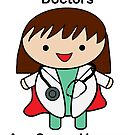 Female Doctors Are Super Heroes by ValeriesGallery