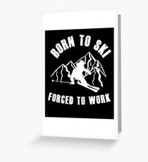 Born To Ski Forced To Work Greeting Card