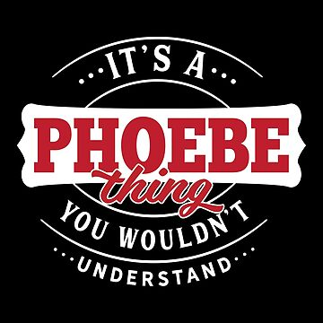It's a PHOEBE Thing You Wouldn't Understand by wantneedlove