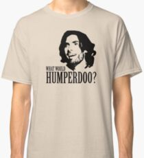 Was würde Humperdoo? Classic T-Shirt