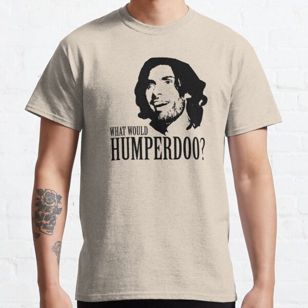 What Would Humperdoo? Classic T-Shirt
