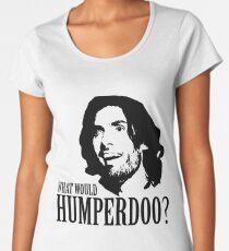 What Would Humperdoo? Women's Premium T-Shirt