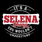 It's a SELENA Thing You Wouldn't Understand by wantneedlove