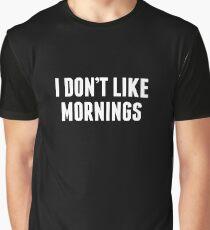 I Don't Like Mornings Graphic T-Shirt