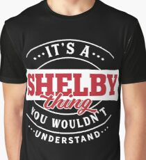 It's a SHELBY Thing You Wouldn't Understand Graphic T-Shirt